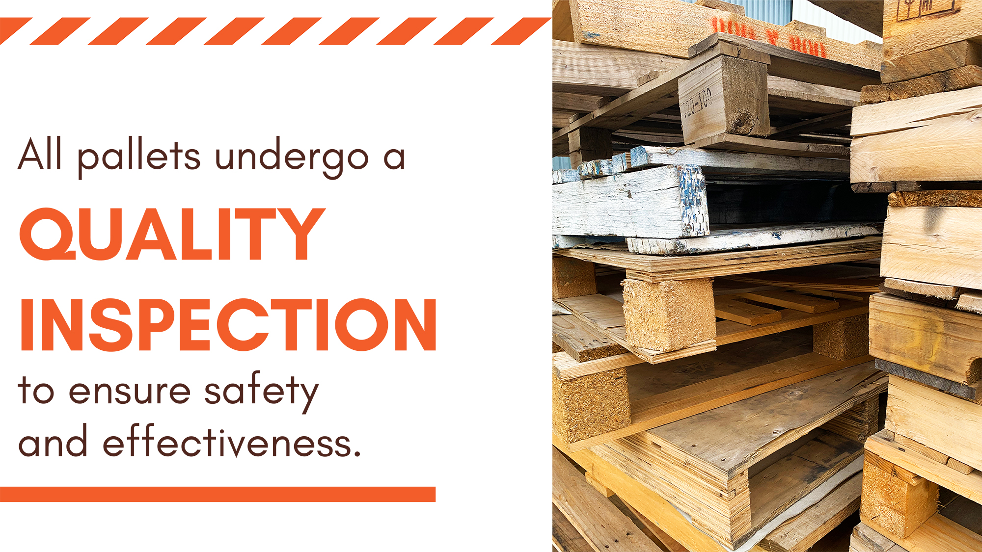 All pallets undergo a quality inspection to ensure safety and effectiveness.